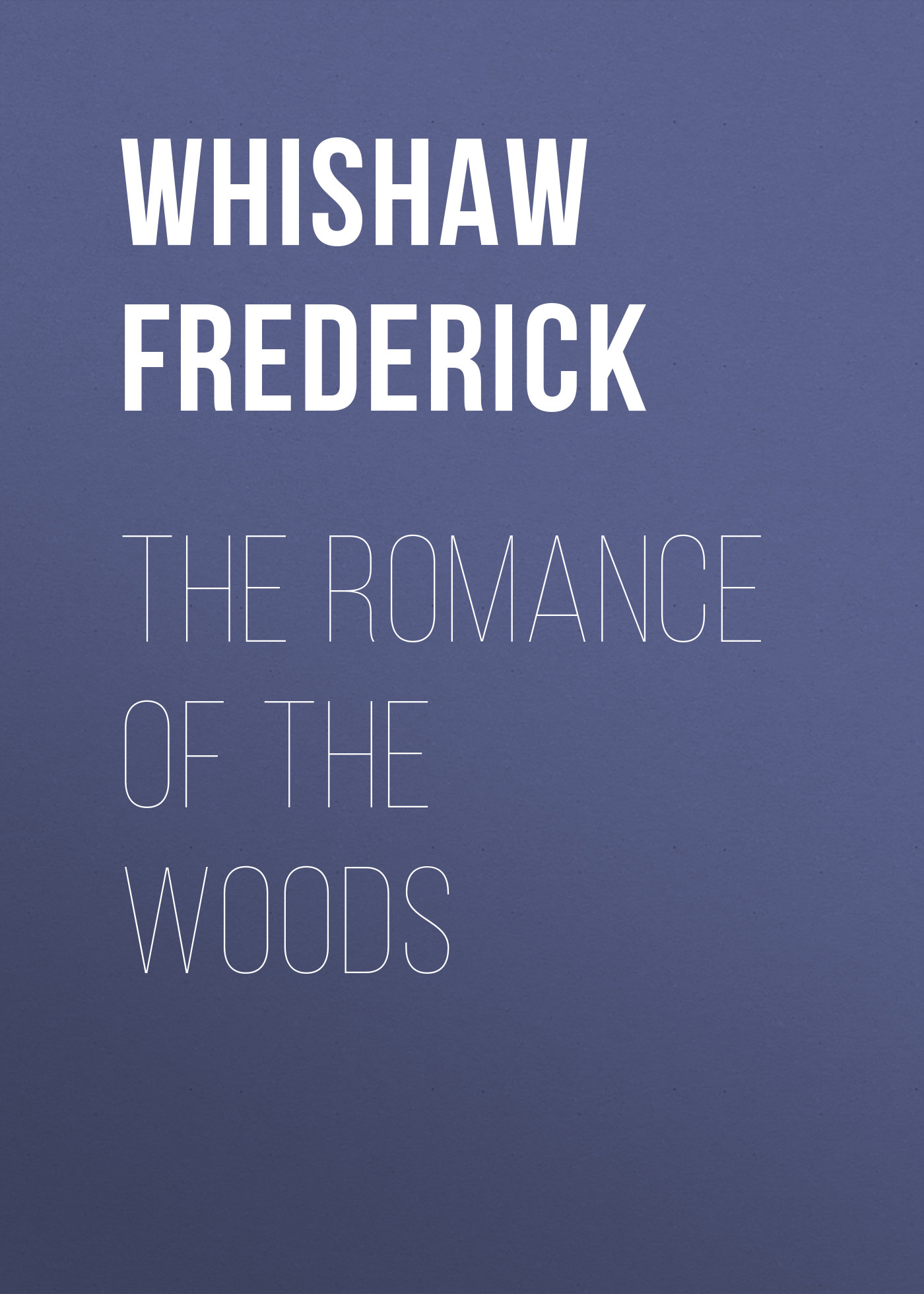 Whishaw Frederick The Romance of the Woods frederick law olmsted