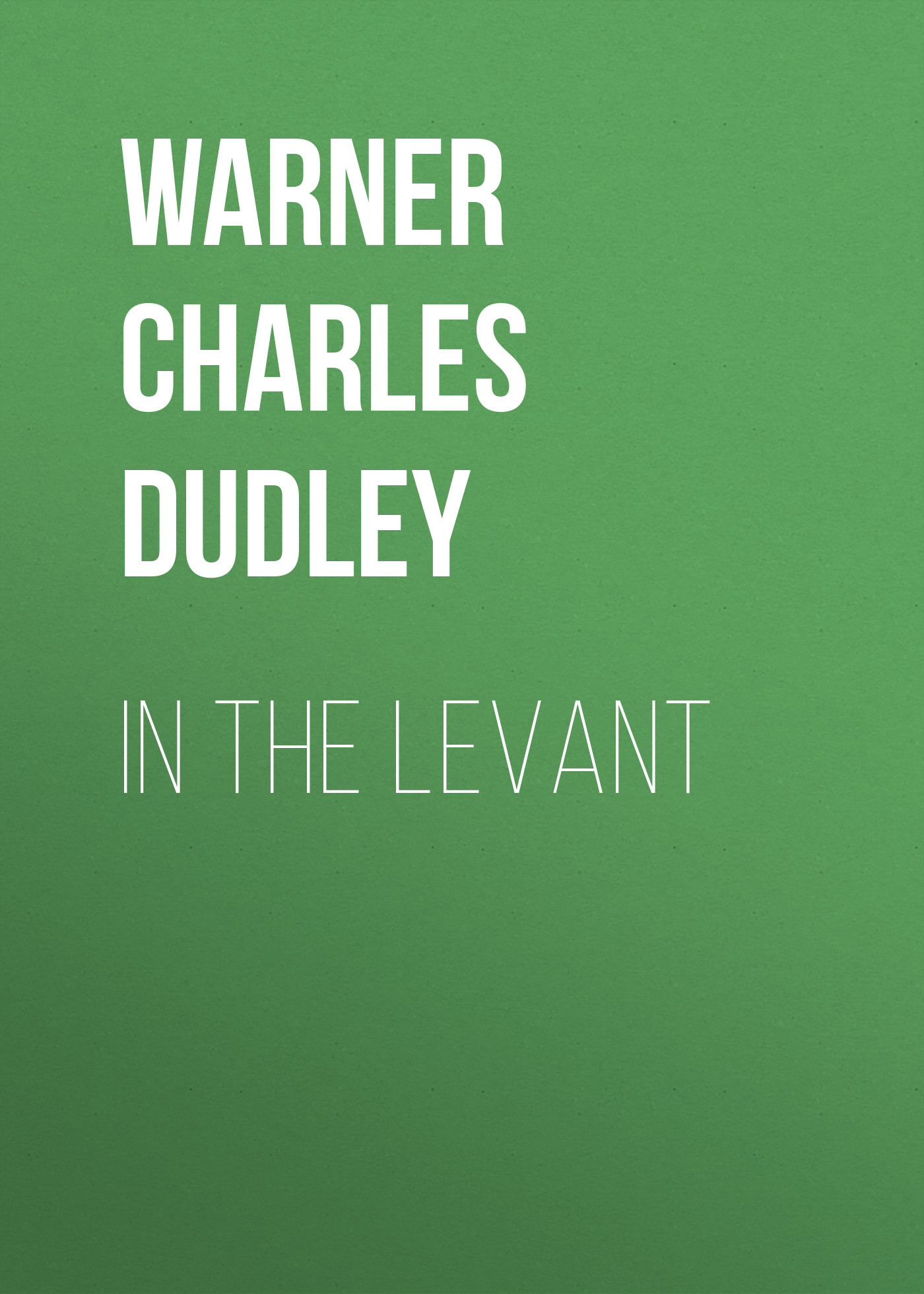 Фото - Warner Charles Dudley In The Levant warner charles dudley studies in the south and west with comments on canada