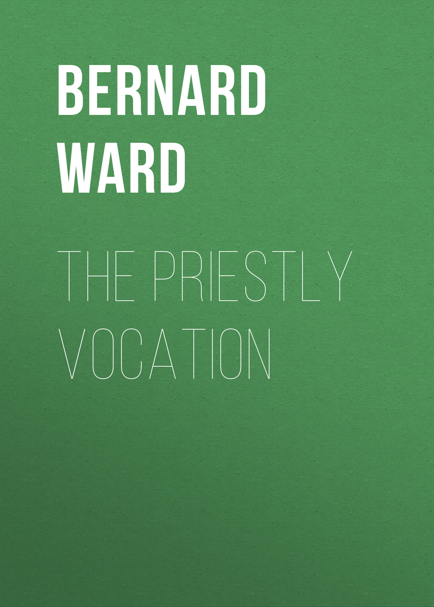 Bernard Ward The Priestly Vocation well ward hochwald 1l 12 19 page 2