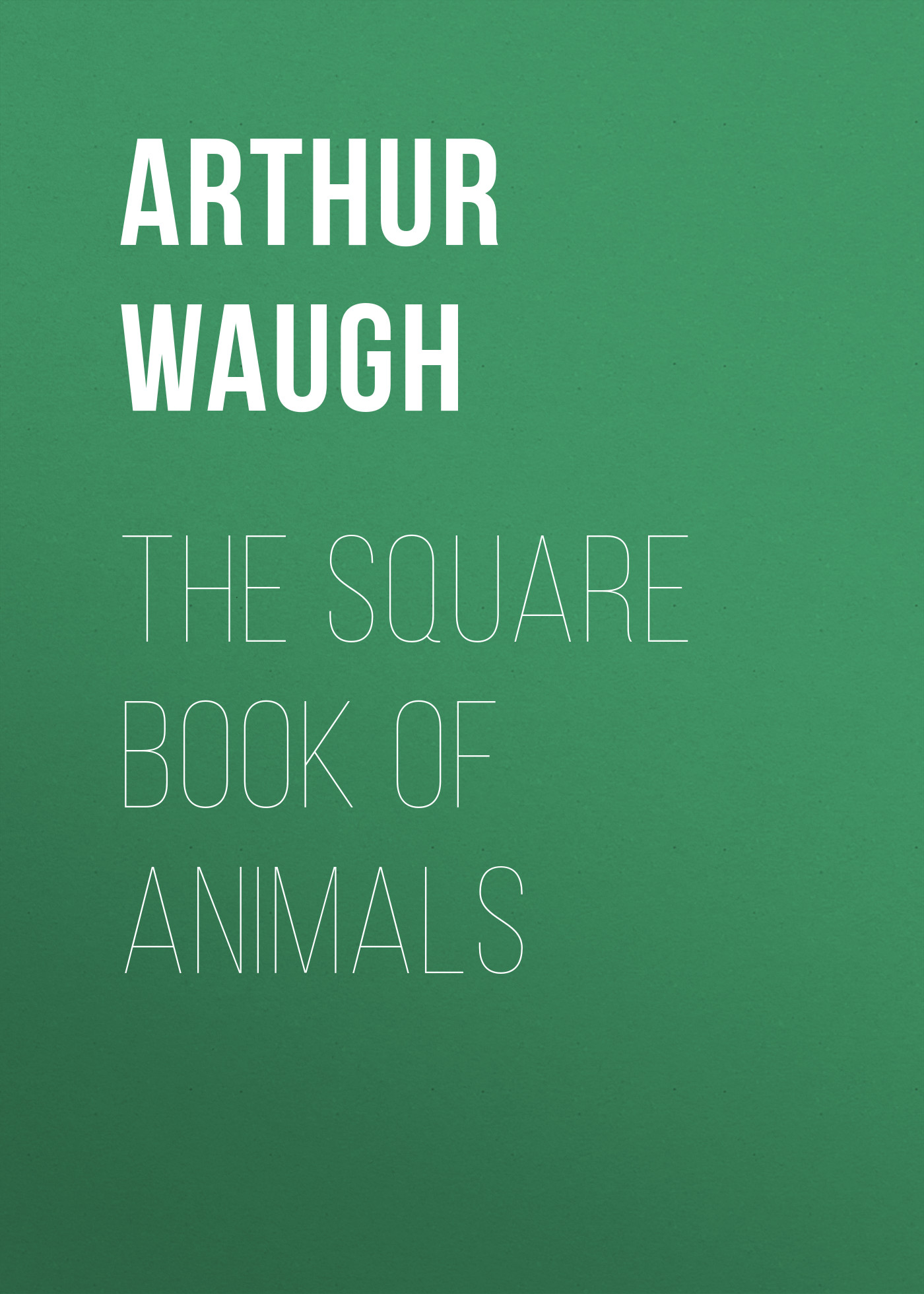 Arthur Waugh The Square Book of Animals joseph laing waugh betty grier