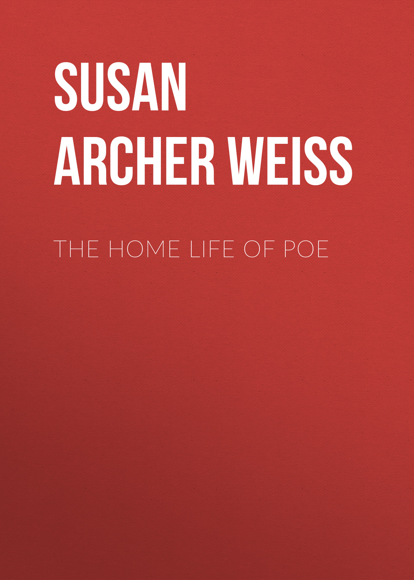 Susan Archer Talley Weiss The Home Life of Poe john talley a s10