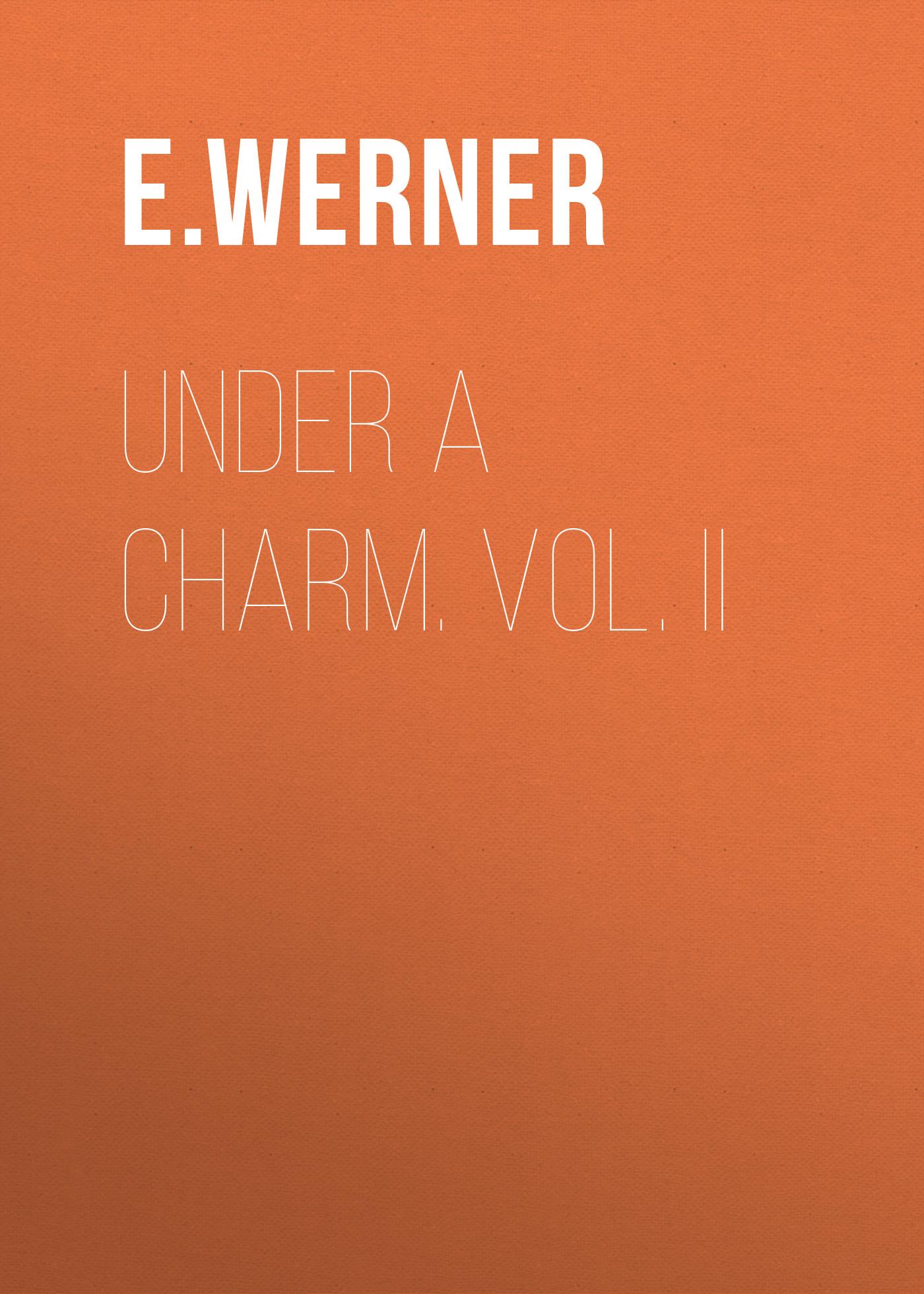 E. Werner Under a Charm. Vol. II e werner under a charm vol i