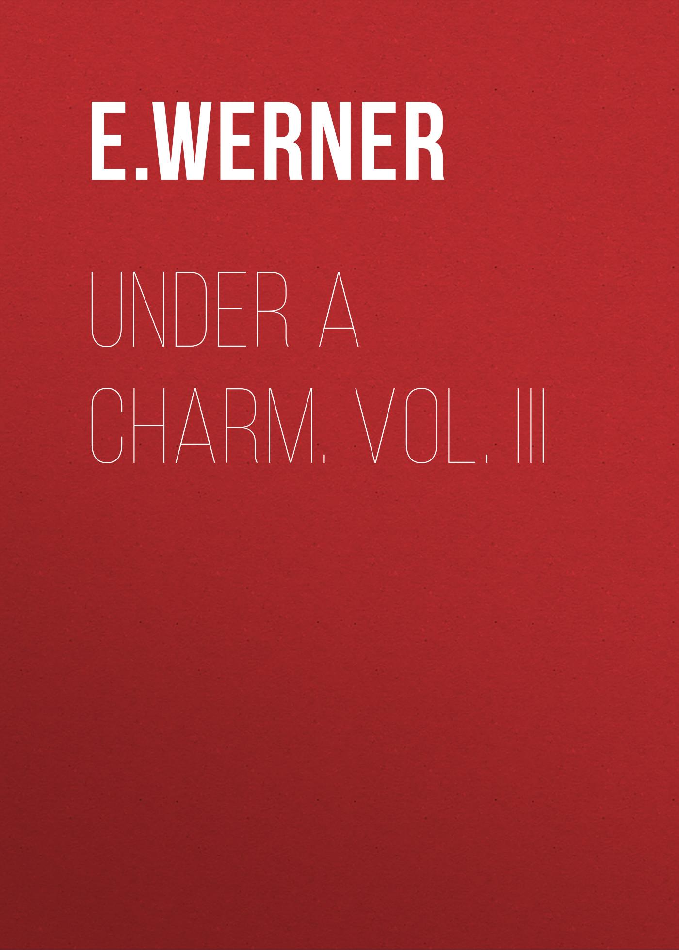 E. Werner Under a Charm. Vol. III mauro palumbo tabula risa vol iii