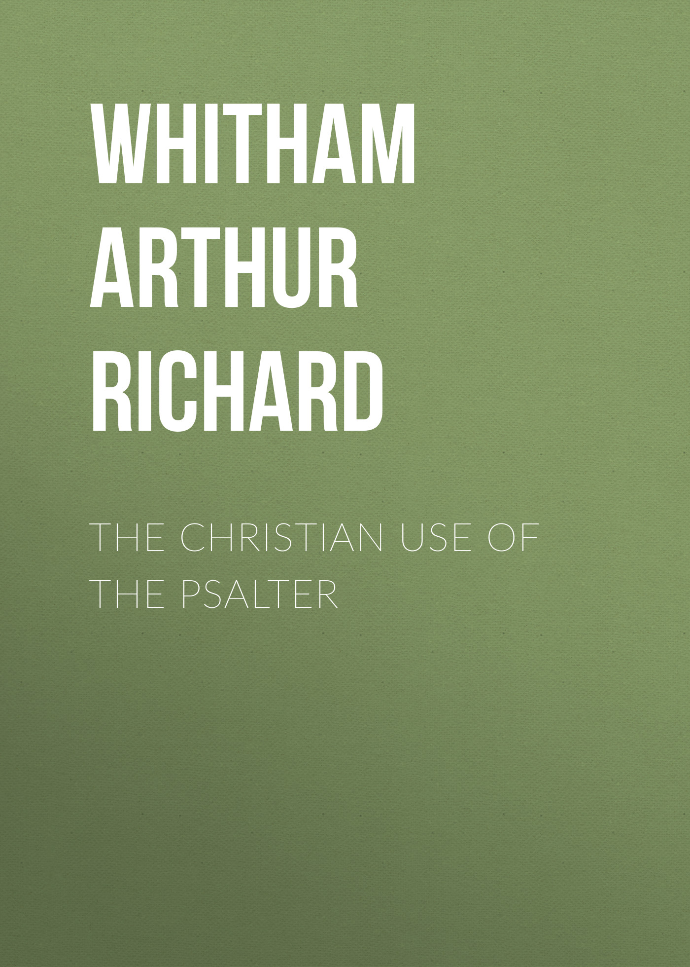 Whitham Arthur Richard The Christian Use of the Psalter the christian tradition