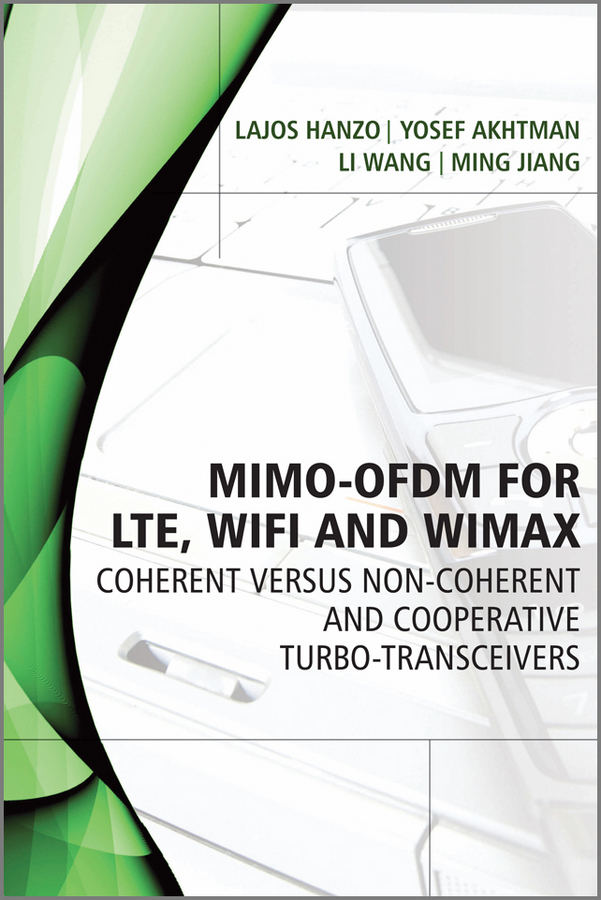Yosef Akhtman MIMO-OFDM for LTE, WiFi and WiMAX. Coherent versus Non-coherent and Cooperative Turbo Transceivers krouk evgenii modulation and coding techniques in wireless communications