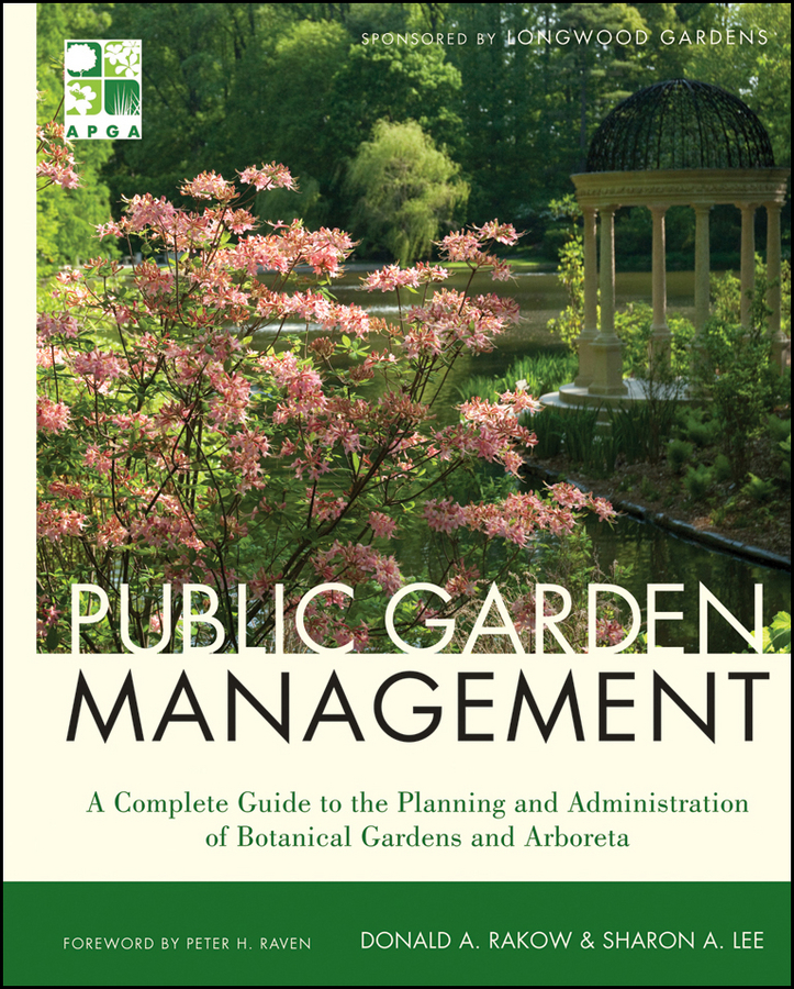Donald Rakow Public Garden Management. A Complete Guide to the Planning and Administration of Botanical Gardens and Arboreta