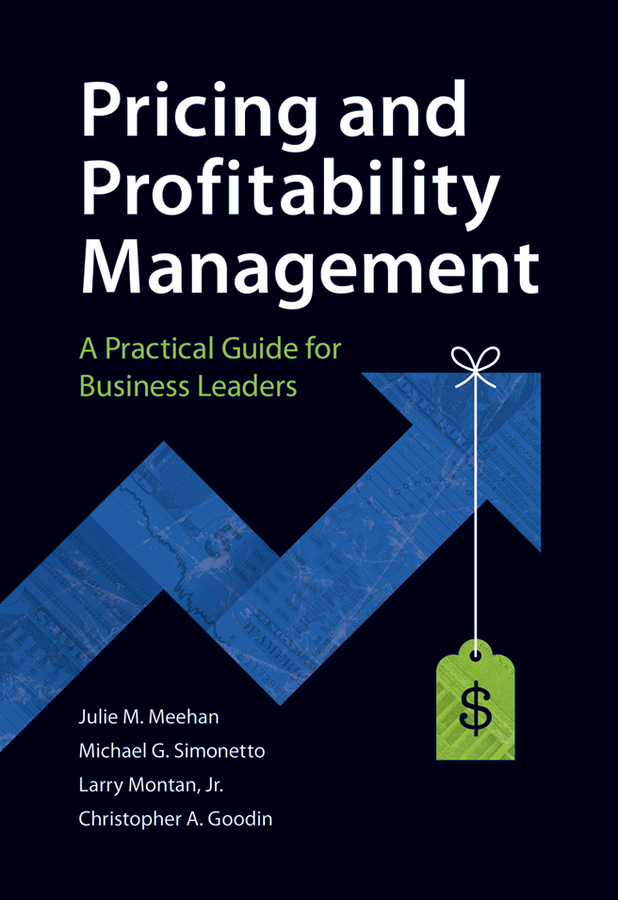 Julie Meehan Pricing and Profitability Management. A Practical Guide for Business Leaders julie meehan pricing and profitability management a practical guide for business leaders