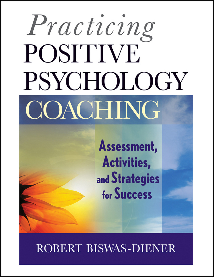 Robert Biswas-Diener Practicing Positive Psychology Coaching. Assessment, Activities and Strategies for Success цена