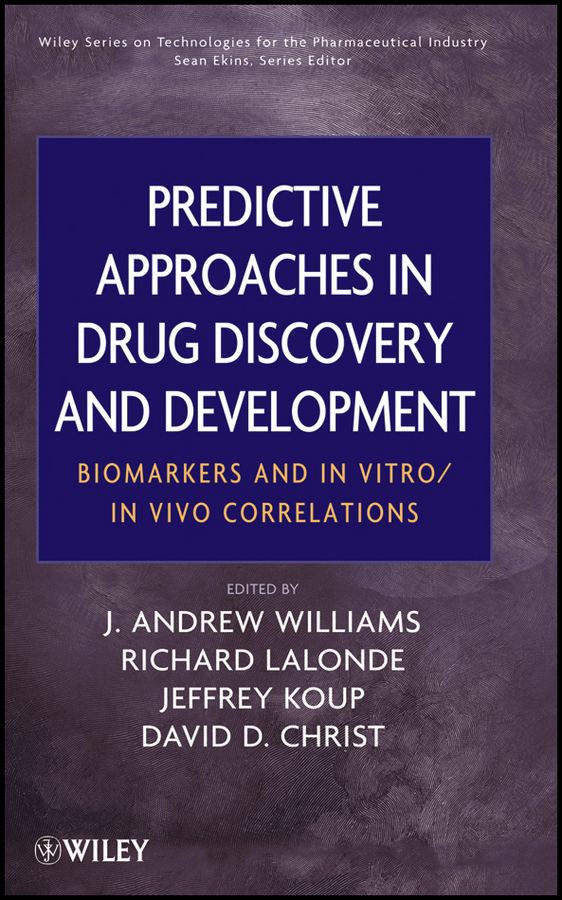 Sean Ekins Predictive Approaches in Drug Discovery and Development. Biomarkers and In Vitro / In Vivo Correlations litwin virginia flow cytometry in drug discovery and development