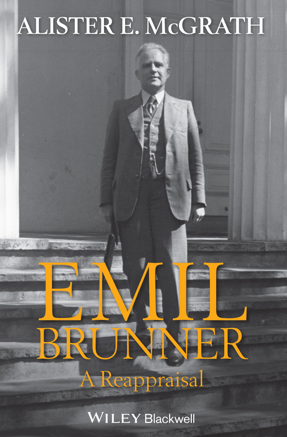 Alister E. McGrath Emil Brunner. A Reappraisal the theological significance of chance