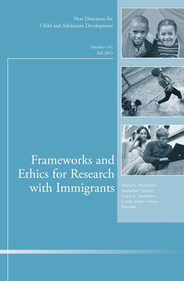 Carola Suarez-Orozco Frameworks and Ethics for Research with Immigrants. New Directions for Child and Adolescent Development, Number 141 asgharali misal
