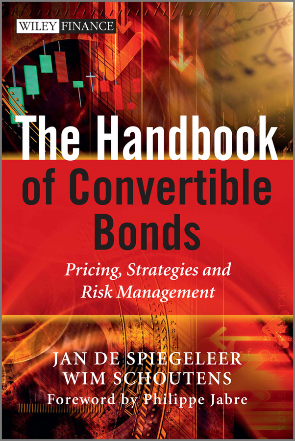 Wim Schoutens The Handbook of Convertible Bonds. Pricing, Strategies and Risk Management