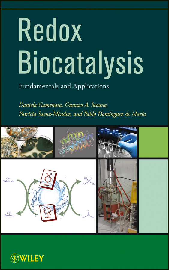 Daniela Gamenara Redox Biocatalysis. Fundamentals and Applications rudolf eggers industrial high pressure applications processes equipment and safety