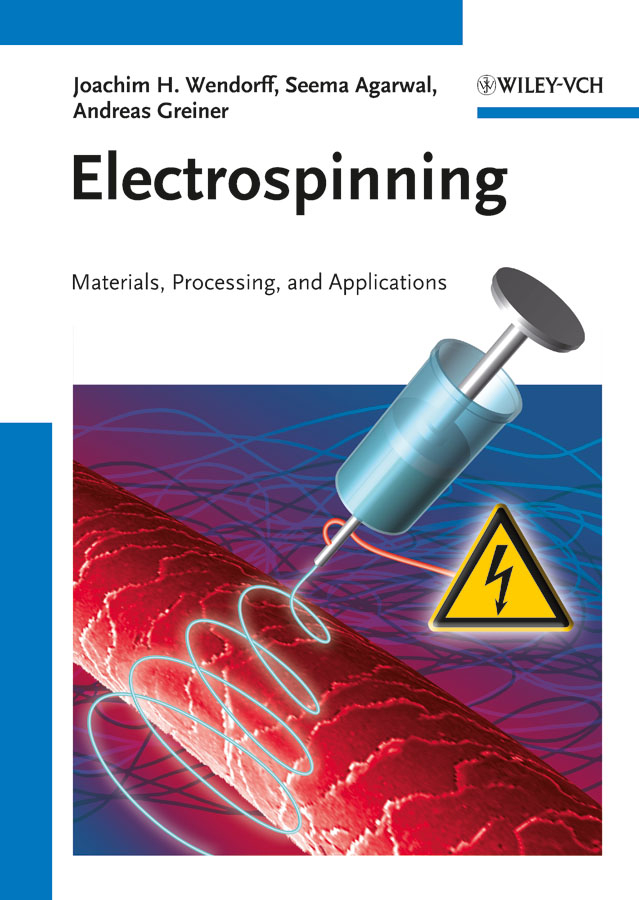 Seema Agarwal Electrospinning. Materials, Processing, and Applications