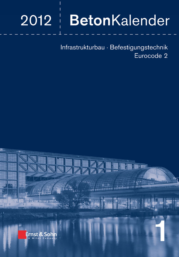 Konrad Bergmeister Beton-Kalender 2012. Schwerpunkte - Infrastrukturbau, Befestigungstechnik, Eurocode 2 ulrike kuhlmann stahlbau kalender 2011 schwerpunkte eurocode 3 grundnorm verbindungen