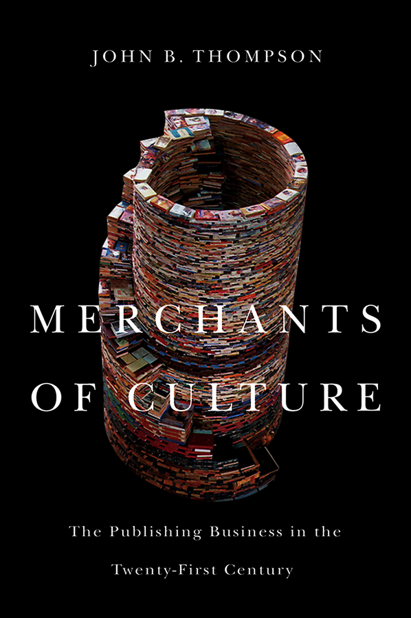 John Thompson B. Merchants of Culture. The Publishing Business in the Twenty-First Century john thompson b merchants of culture the publishing business in the twenty first century