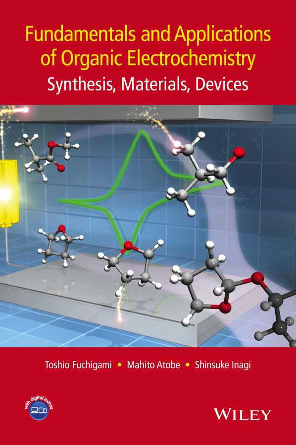Toshio Fuchigami Fundamentals and Applications of Organic Electrochemistry. Synthesis, Materials, Devices tohru nishinaga organic redox systems synthesis properties and applications