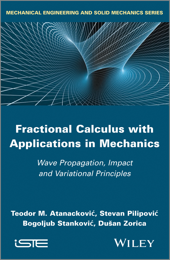 Stevan Pilipovic Fractional Calculus with Applications in Mechanics. Wave Propagation, Impact and Variational Principles wilson chin c wave propagation in drilling well logging and reservoir applications