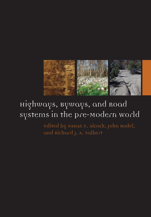 John Bodel Highways, Byways, and Road Systems in the Pre-Modern World