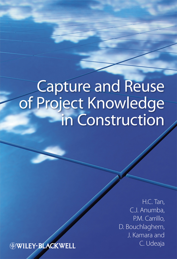 Dino Bouchlaghem Capture and Reuse of Project Knowledge in Construction senaratne sepani managing change in construction projects a knowledge based approach