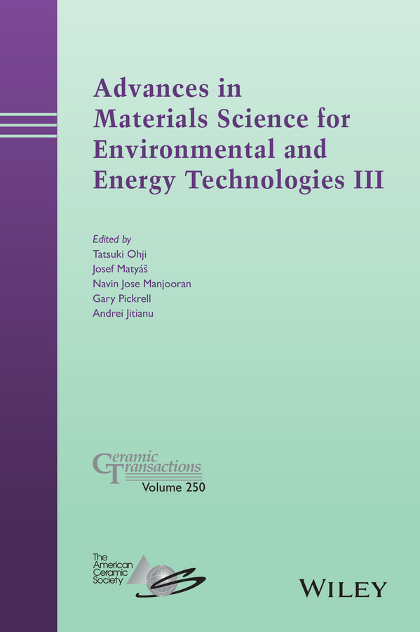 Tatsuki Ohji Advances in Materials Science for Environmental and Energy Technologies III george w luther iii inorganic chemistry for geochemistry and environmental sciences fundamentals and applications