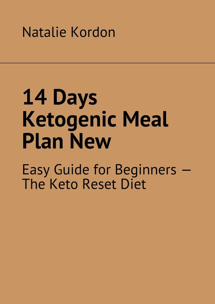 Natalie Kordon 14 Days Ketogenic Meal Plan New. Easy Guide for Beginners – The Keto Reset Diet this book loves you