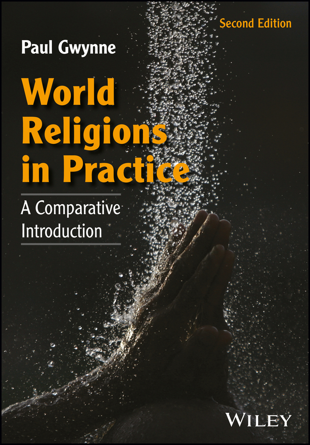 Paul Gwynne World Religions in Practice. A Comparative Introduction цена