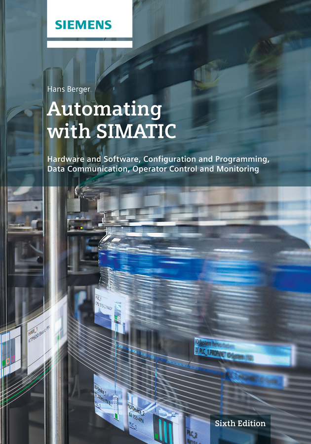 Hans Berger Automating with SIMATIC. Hardware and Software, Configuration and Programming, Data Communication, Operator Control and Monitoring