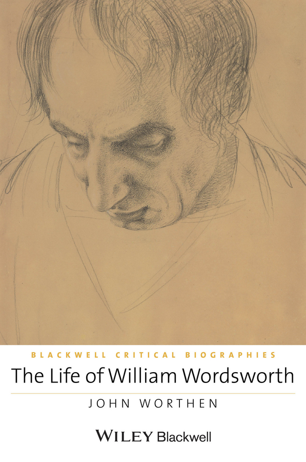 John Worthen The Life of William Wordsworth. A Critical Biography the great life photographers
