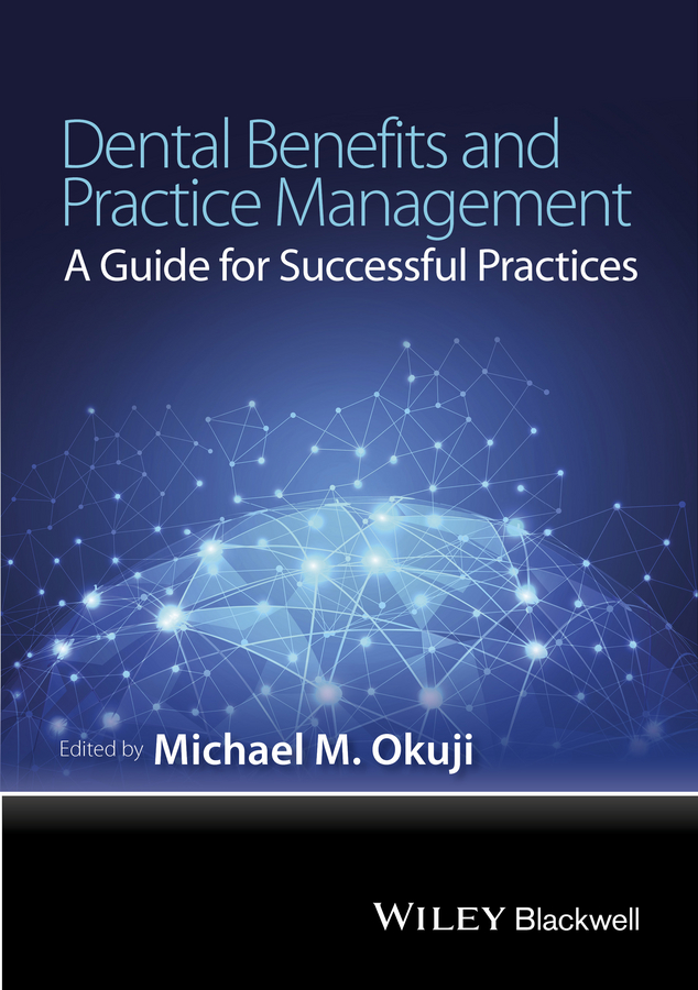 Michael M. Okuji Dental Benefits and Practice Management. A Guide for Successful Practices julie meehan pricing and profitability management a practical guide for business leaders