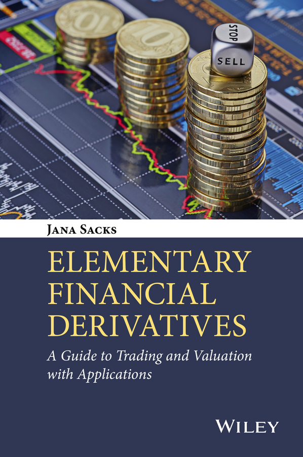 Jana Sacks Elementary Financial Derivatives. A Guide to Trading and Valuation with Applications understanding credit derivatives and related instruments academic press advanced finance series