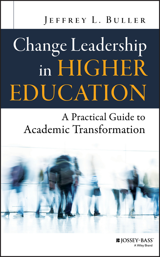Jeffrey Buller L. Change Leadership in Higher Education. A Practical Guide to Academic Transformation