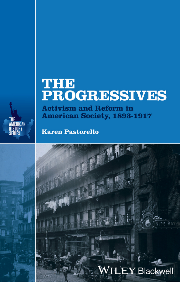 Karen Pastorello The Progressives. Activism and Reform in American Society, 1893 - 1917