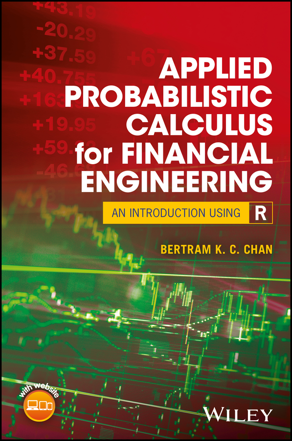 Bertram K. C. Chan Applied Probabilistic Calculus for Financial Engineering. An Introduction Using R