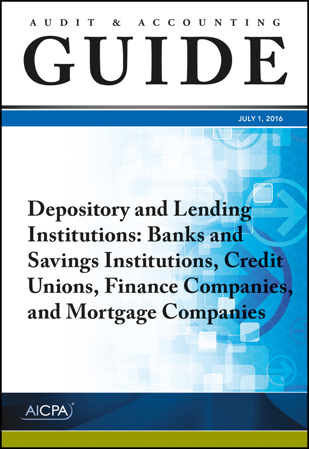 AICPA Audit and Accounting Guide Depository and Lending Institutions. Banks and Savings Institutions, Credit Unions, Finance Companies, and Mortgage Companies david skeel the new financial deal understanding the dodd frank act and its unintended consequences