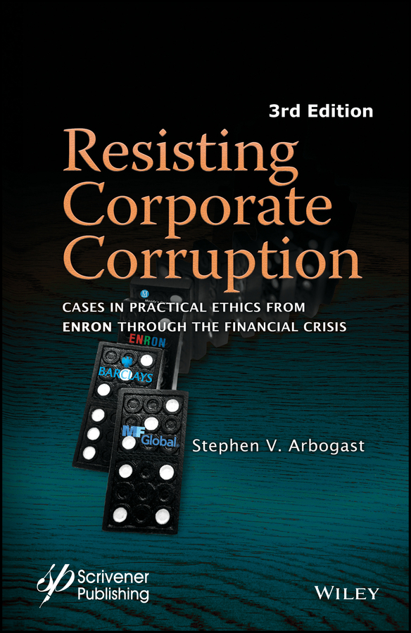 Stephen Arbogast V. Resisting Corporate Corruption. Cases in Practical Ethics From Enron Through The Financial Crisis stephen arbogast v resisting corporate corruption cases in practical ethics from enron through the financial crisis