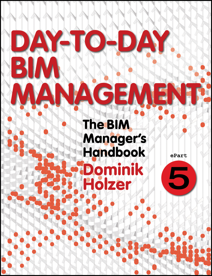Dominik Holzer The BIM Manager's Handbook, Part 5. Day-to-Day BIM Management цена