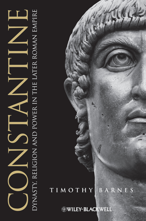 Timothy Barnes D. Constantine. Dynasty, Religion and Power in the Later Roman Empire belinda barnes the littlest wrangler