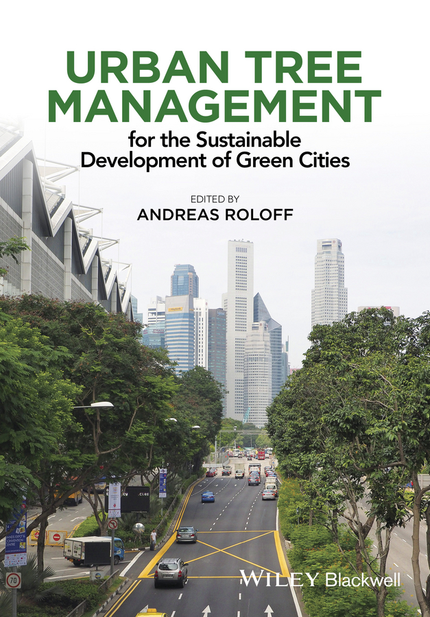 Andreas Roloff Urban Tree Management. For the Sustainable Development of Green Cities dixon david urban design for an urban century shaping more livable equitable and resilient cities