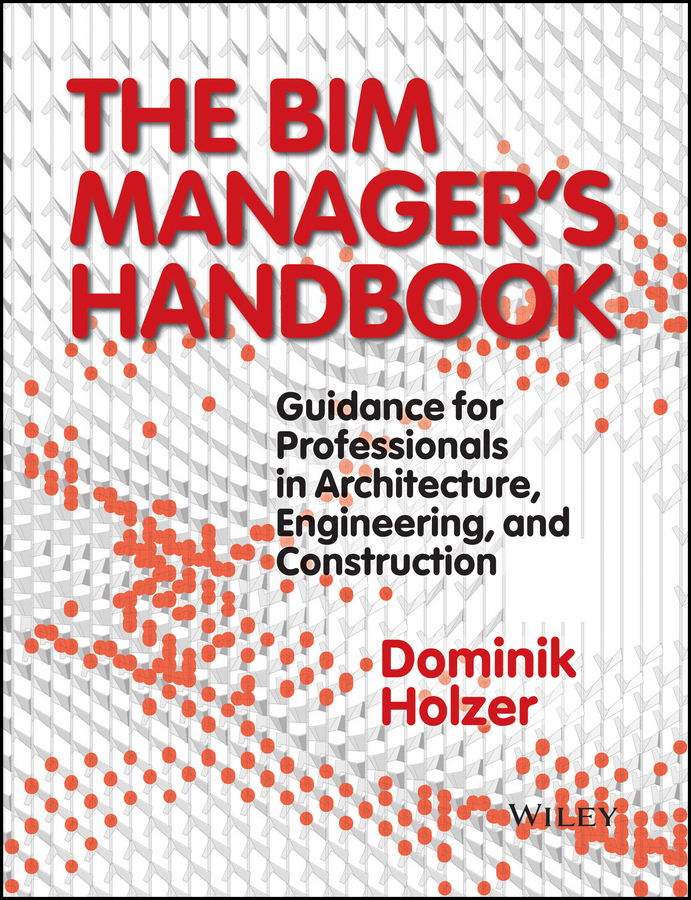 купить Dominik Holzer The BIM Manager's Handbook. Guidance for Professionals in Architecture, Engineering and Construction недорого