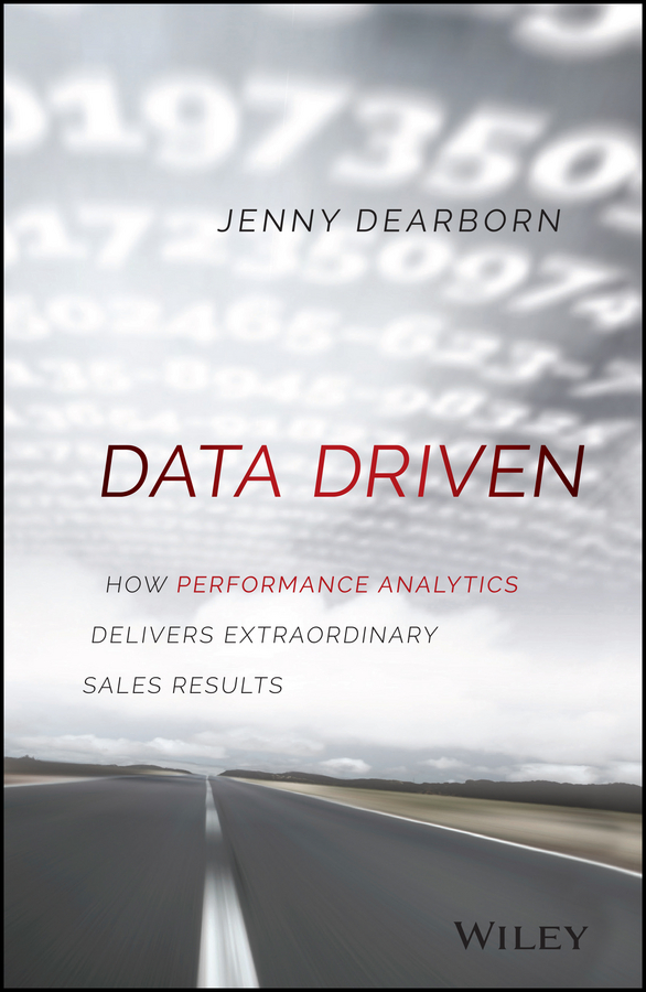 Jenny Dearborn Data Driven. How Performance Analytics Delivers Extraordinary Sales Results mark roberge the sales acceleration formula using data technology and inbound selling to go from $0 to $100 million
