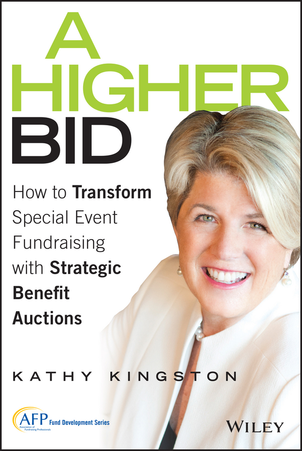 Kathy Kingston A Higher Bid. How to Transform Special Event Fundraising with Strategic Auctions fiske jay r the big book of benefit auctions
