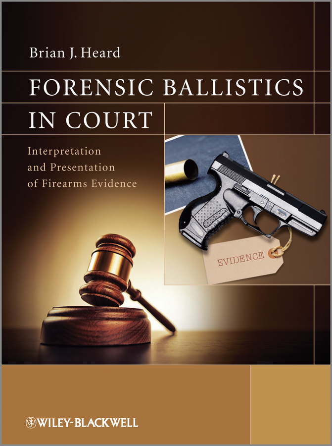 Brian Heard J. Forensic Ballistics in Court. Interpretation and Presentation of Firearms Evidence the interpretation of dreams