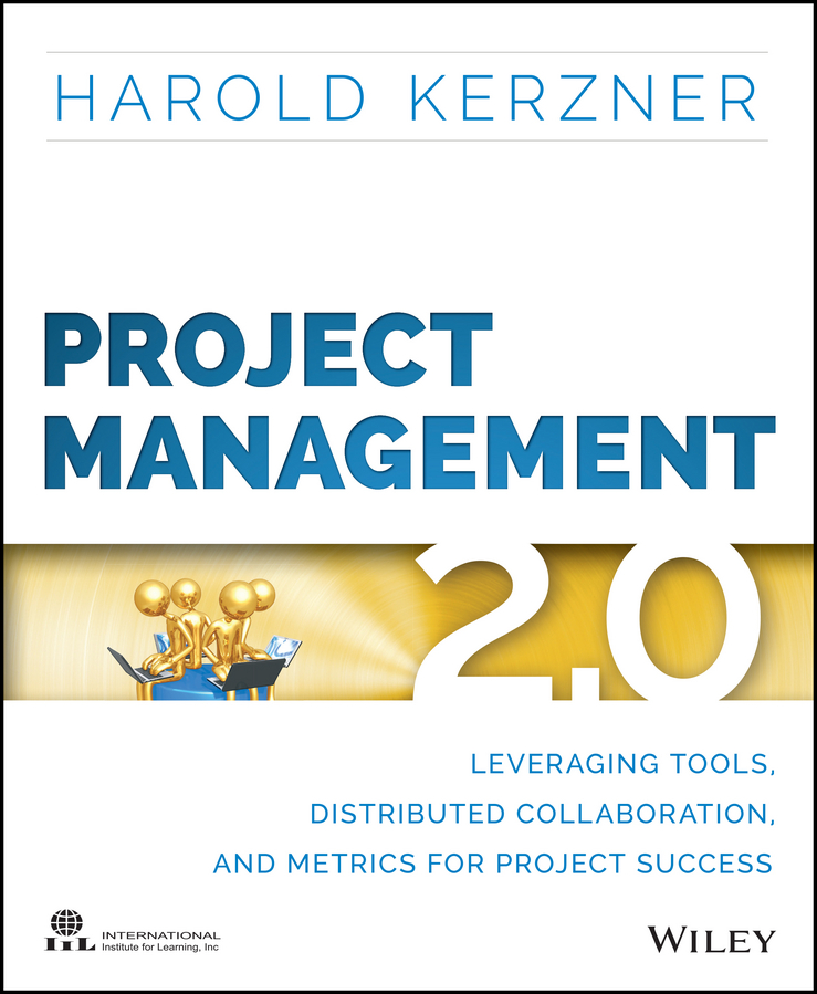 Harold Kerzner, Ph.D. Project Management 2.0. Leveraging Tools, Distributed Collaboration, and Metrics for Project Success