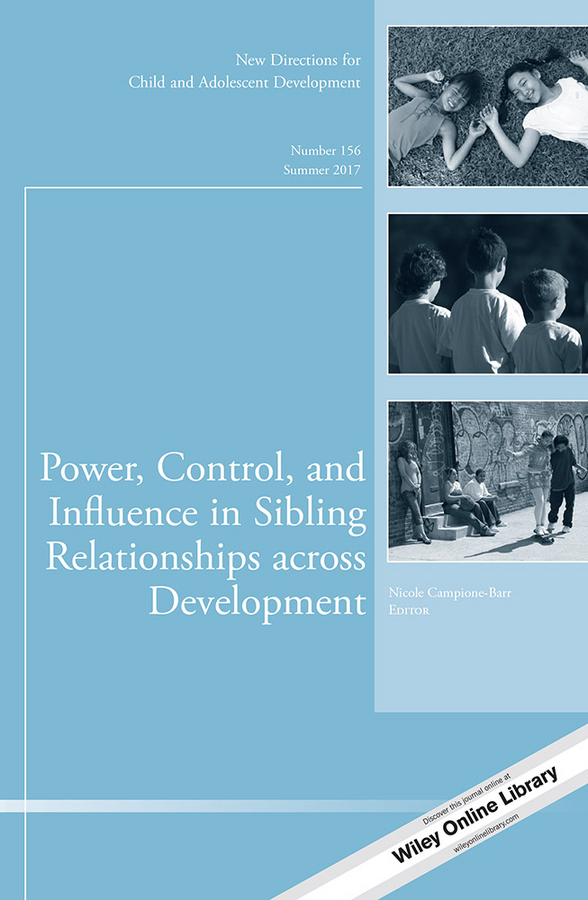 Nicole Campione-Barr Power, Control, and Influence in Sibling Relationships across Development. New Directions for Child and Adolescent Development, Number 156 brian schiff rereading personal narrative and life course new directions for child and adolescent development number 145