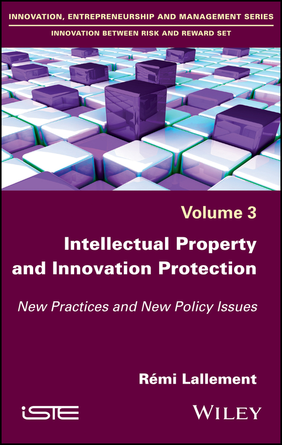 Rémi Lallement Intellectual Property and Innovation Protection. New Practices and New Policy Issues intellectual property