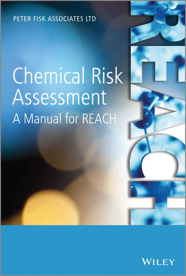 Peter Fisk Chemical Risk Assessment. A Manual for REACH laura robinson a practical guide to toxicology and human health risk assessment
