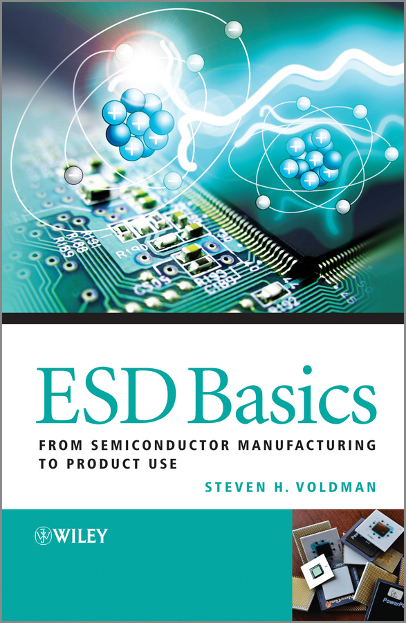 Steven Voldman H. ESD Basics. From Semiconductor Manufacturing to Product Use