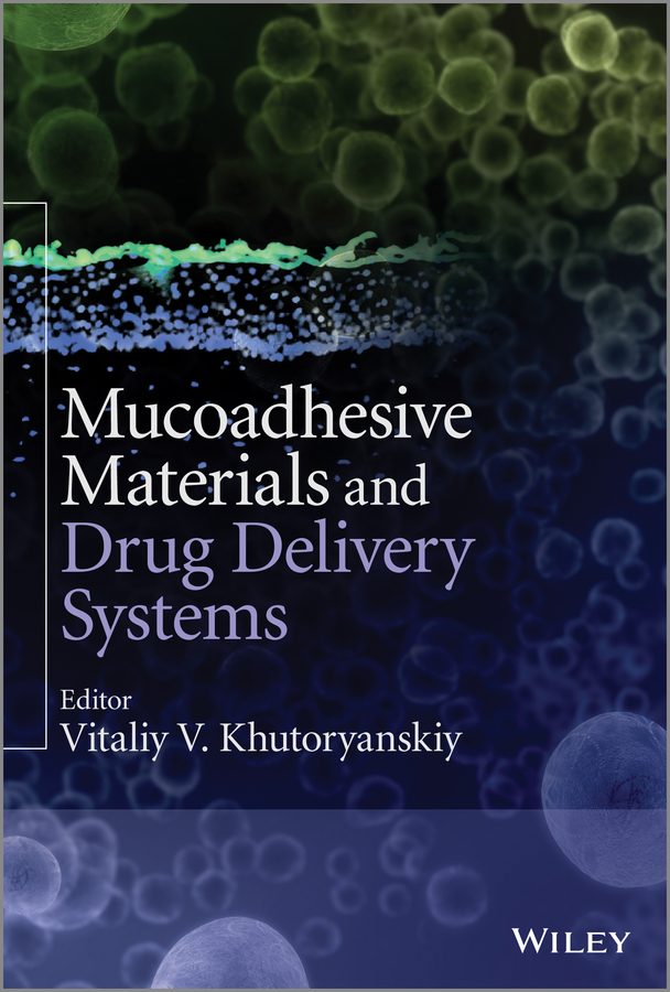 Vitaliy Khutoryanskiy V. Mucoadhesive Materials and Drug Delivery Systems mucoadhesive drug delivery systems using optimized polymer blends
