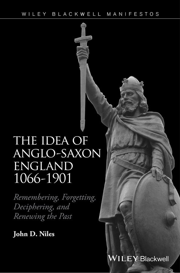 John Niles D. The Idea of Anglo-Saxon England 1066-1901. Remembering, Forgetting, Deciphering, and Renewing the Past henry sweet an anglo saxon reader in prose and verse